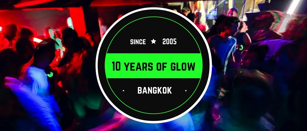 10 Years of Glow Nightclub: #1 Underground Club in Bangkok