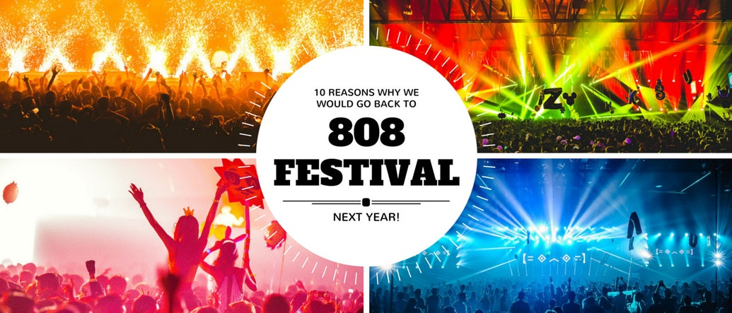 10 Reasons Why We Would Go Back to 808 Festival Again Next Year