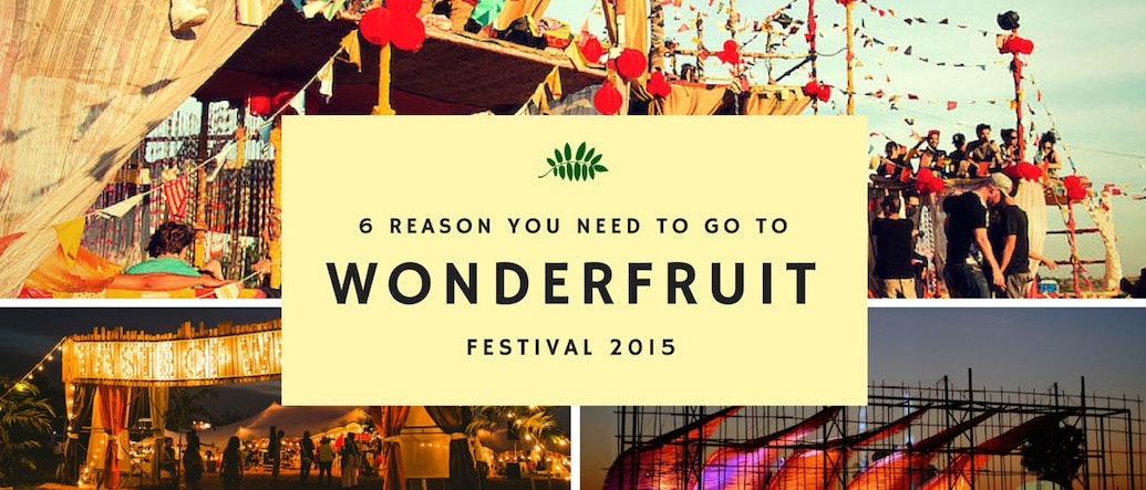 6 Reasons You Need to Go to Wonderfruit Festival 2015