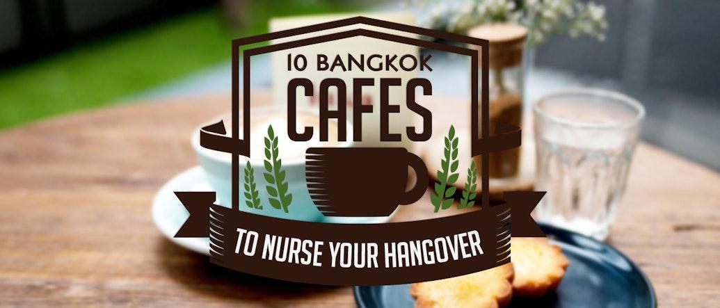 10 Bangkok Cafes to Nurse Your Hangover