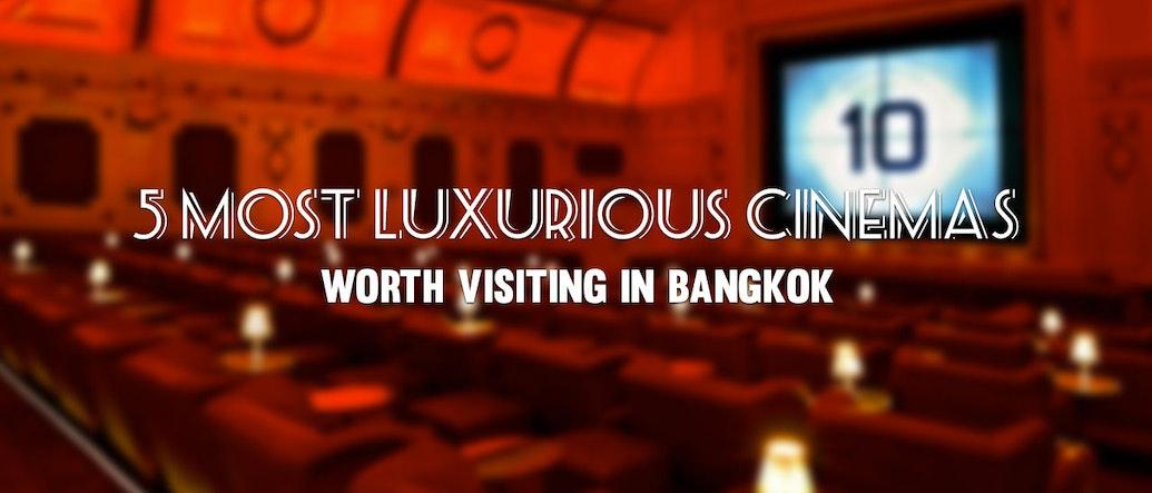 5 Most Luxurious Cinemas Worth Visiting in Bangkok!