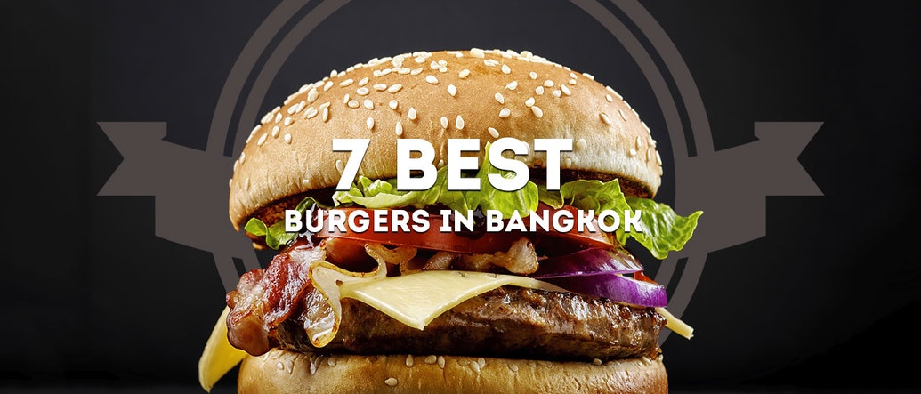 7 Best Burgers in Bangkok