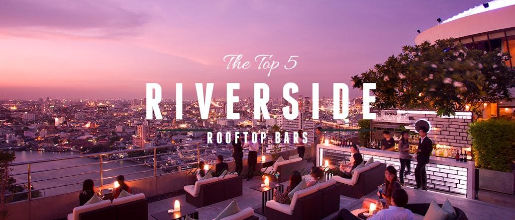 Top 5 Bangkok Riverside Rooftop Bars
