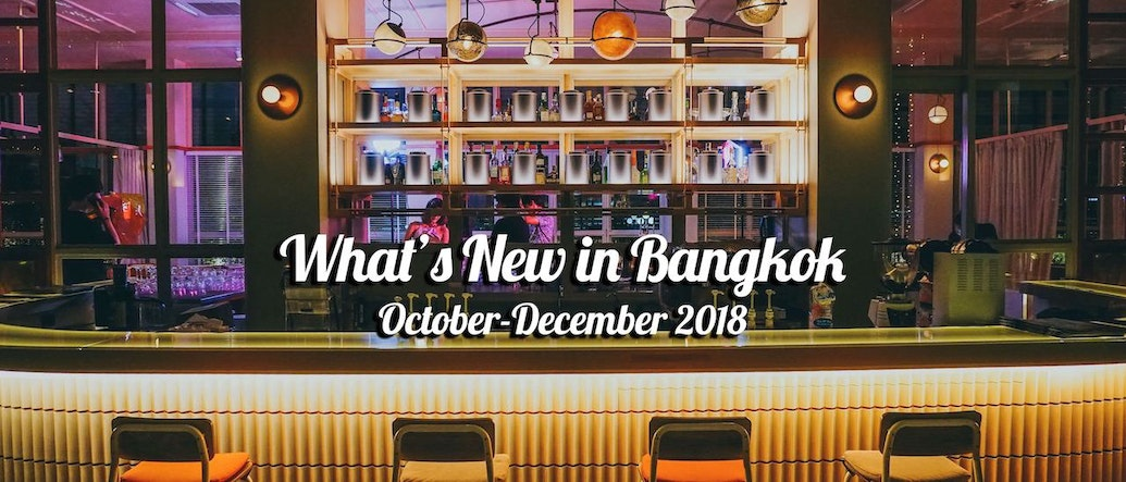 What's New in Bangkok: 20 Bars, Clubs, and Restaurants That Recently Opened This October - December 2018
